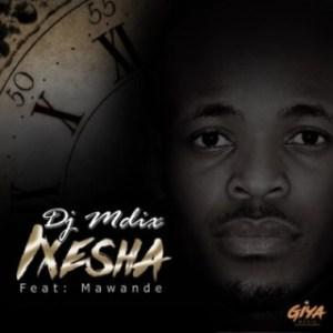 DJ Mdix - Ixesha ft. Mawande